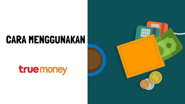 Cara Menggunakan True Money