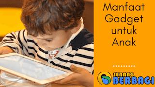 Manfaat Gadget Untuk Anak