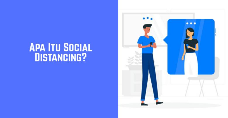 Apa itu social Distancing