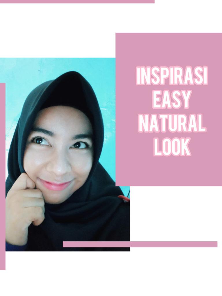Inspirasi easy natural look, easy natural look, simple, mudah, tutorial, simple make up, tutorial make up simple, make up natural sehari-hari.