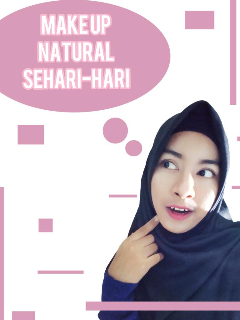 Make up natural sehari-hari, simple, mudah, turorial, tips make up natural sehari-hari, simple make up, tutorial make up simple,
