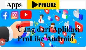 Cara Mendapatkan Uang dari Aplikasi ProLike Android