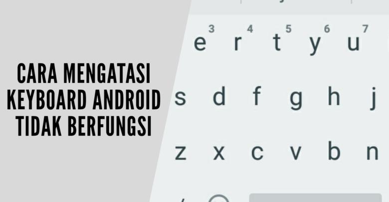 cara mengatasi keyboard Android tidak berfungsi