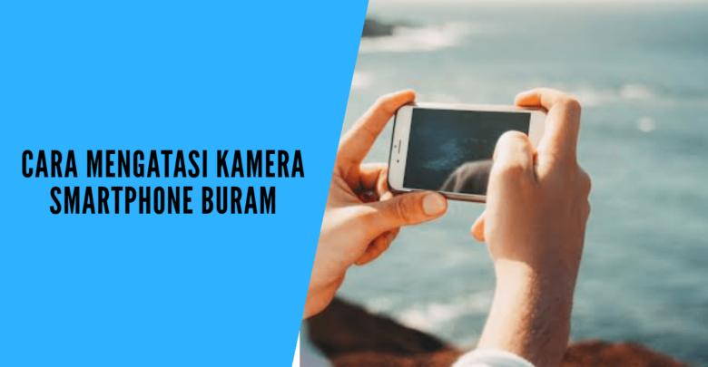cara mengatasi kamera smartphone buram