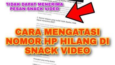 Cara Mengatasi Nomor Hp Hilang yang Terdaftar Pada Snack Video