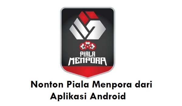 Cara Nonton Piala Menpora dari Aplikasi Android