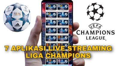 7 Aplikasi Live Streaming Liga Champions Gratis dan Berbayar